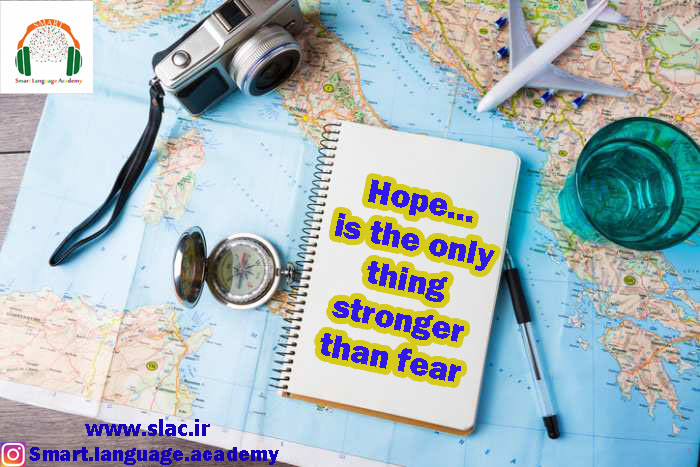 Hope... is the only thing stronger than fear