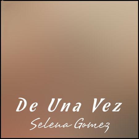 موزیک همراه با متن وترجمه Selena Gomez-De Una Vez